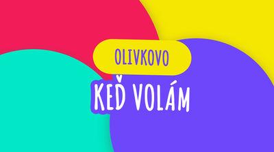 OLIVKOVO - Keď volám
